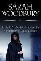 The Unexpected Ally (A Gareth & Gwen Medieval Mystery) by Sarah Woodbury