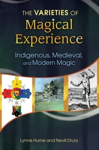 The Varieties of Magical Experience: Indigenous, Medieval, and Modern Magic