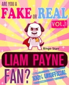 Are You a Fake or Real Liam Payne Fan? Volume 1: The 100% Unofficial Quiz and Facts Trivia Travel Set Game by Bingo Starr