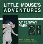 Little Mouse's Adventures at Fenway Park by Brittany Bang