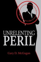 Unrelenting Peril by Gary D. McGugan