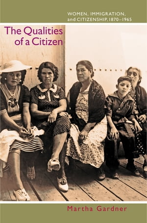 The Qualities of a Citizen Women,  Immigration,  and Citizenship,  1870-1965