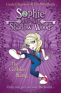 The Goblin King (Sophie and the Shadow Woods, Book 1)