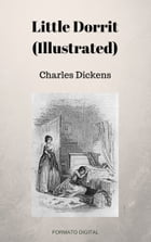 Little Dorrit (Illustrated) by Charles Dickens