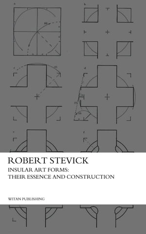 Insular Art Forms: Their Essence and Construction by Robert Stevick