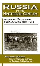 Russia in the Nineteenth Century: Autocracy, Reform, and Social Change, 1814-1914: Autocracy…