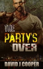 The Party's Over by David  J Cooper