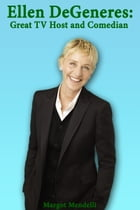 Ellen DeGeneres: Great TV Host and Comedian by Margot Mendelli