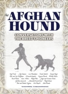 The Afghan Hound: Conversations with the Breed's Pioneers by Francine Reisman