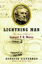 Lightning Man: The Accursed Life of Samuel F. B. Morse by Kenneth Silverman
