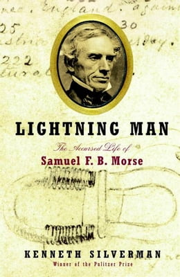 Book Lightning Man: The Accursed Life of Samuel F. B. Morse by Kenneth Silverman