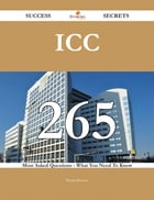 ICC 265 Success Secrets - 265 Most Asked Questions On ICC - What You Need To Know