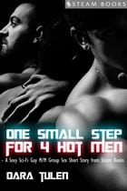 One Small Step for 4 Hot Men - Sci-Fi M/M Gay Erotic Short Story from Steam Books by Dara Tulen