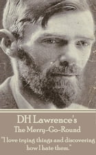 "The Merry-Go-Round: ""I love trying things and discovering how I hate them.""  by D.H. Lawrence"