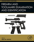 Firearm and Toolmark Examination and Identification by Max M. Houck