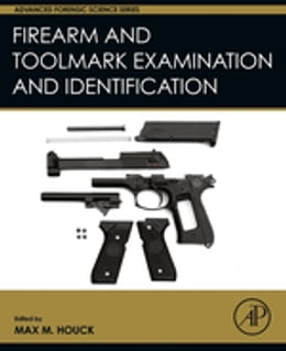 Book Firearm and Toolmark Examination and Identification by Max M. Houck