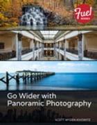 Go Wider with Panoramic Photography by Scott Wyden Kivowitz