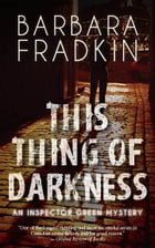 This Thing of Darkness: An Inspector Green Mystery by Barbara Fradkin