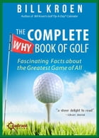 The Complete Why Book of Golf: Fascinating Facts about the Greatest Game of All by Bill Kroen