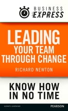 Business Express: Leading your team through change: Techniques and strategies needed to alter the…