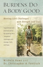 Burdens Do a Body Good: Meeting Lifes Challenges with Strength (and Soul)