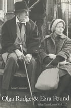 """Olga Rudge & Ezra Pound: """"What Thou Lovest Well . . ."""" by Ms. Anne Conover"""