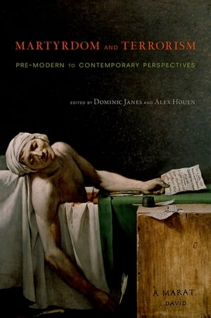 Martyrdom and Terrorism Pre-Modern to Contemporary Perspectives