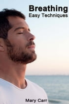 Breathing: Easy Techniques by Mary Carr