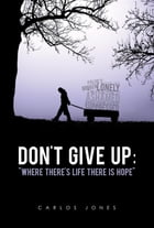 Don't Give Up: Where There's Life There's Hope by Carlos Jones