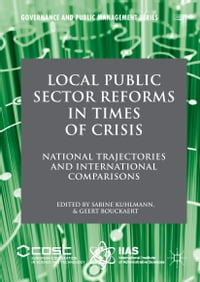 Local Public Sector Reforms in Times of Crisis: National Trajectories and International Comparisons