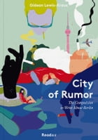 City of Rumor: The Compulsion to Write About Berlin by Gideon Lewis-Kraus