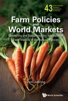 Farm Policies and World Markets: Monitoring and Disciplining the International Trade Impacts of Agricultural Policies by Tim Josling