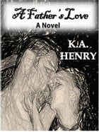 A Father's Love by K.A. Henry