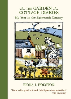 The Garden Cottage Diaries My Year in the Eighteenth Century