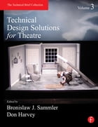 Technical Design Solutions for Theatre Volume 3 Cover Image
