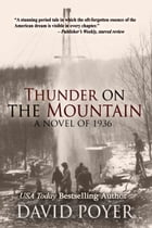 THUNDER ON THE MOUNTAIN: A Novel of 1936 by David Poyer