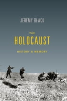 The Holocaust: History and Memory by Jeremy Black