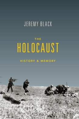 Book The Holocaust: History and Memory by Jeremy Black