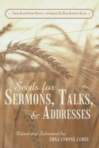 Seeds for Sermons, Talks, and Addresses: Theme-Based Papers Written and Compiled by Mary Hampton Battle by Mary Battle