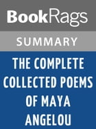 The Complete Collected Poems of Maya Angelou by Maya Angelou Summary & Study Guide by BookRags