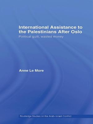 International Assistance to the Palestinians after Oslo: Political guilt, wasted money