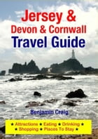 Jersey, Devon & Cornwall Travel Guide: Attractions, Eating, Drinking, Shopping & Places To Stay by Benjamin Craig