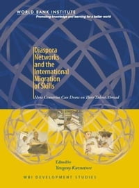 Diaspora Networks and the International Migration of Skills: How Countries Can Draw on Their Talent…