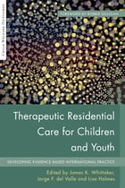 Therapeutic Residential Care For Children and Youth: Developing Evidence-Based International…
