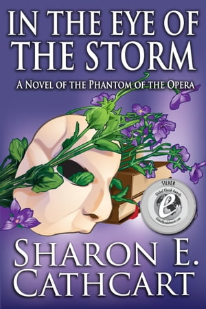 In The Eye of The Storm: A Novel of the Phantom of the Opera by Sharon E. Cathcart