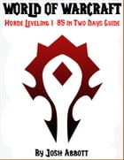 World of Warcraft Horde Leveling 1-85 in Two Days Guide by Josh Abbott