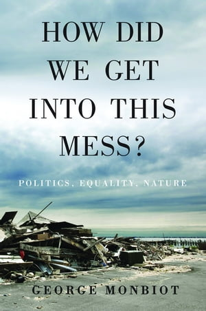 How Did We Get Into This Mess? Politics,  Equality,  Nature