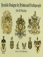 Heraldic Designs for Artists and Craftspeople by J. M. Bergling