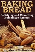 Baking Bread: Satisfying and Rewarding Homemade Recipes! d95efa81-5625-4c50-87d5-972e3a87772d