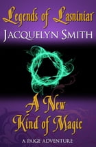 Legends of Lasniniar: A New Kind of Magic by Jacquelyn Smith